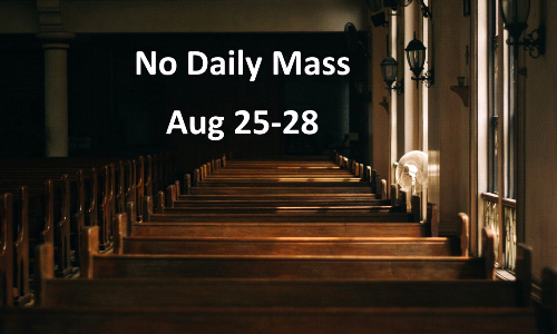 NO Daily Mass WEEK OF AUGUST 24th