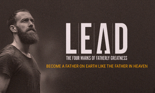 LEAD: The Four Marks of Fatherly Greatness